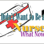 So You Didn't Want to Be a Nurse? What Now?