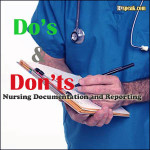 Nursing Documentation and Reporting: Do's and Don'ts